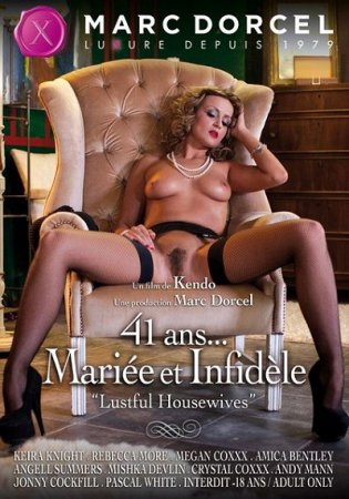 41 Ans... Mariee et infideles / Lustful Housewives (SOFTCORE VERSION/2012)