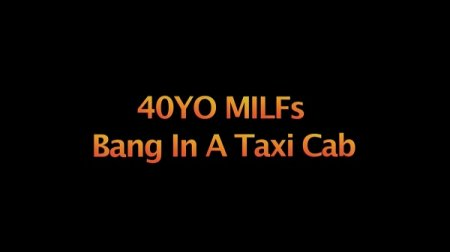 40YO MILFs Bang In A Taxi Cab (SOFTCORE VERSION / 2016)