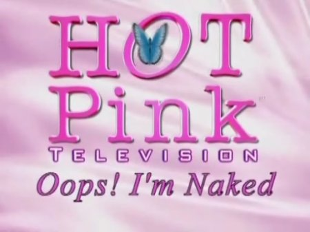 Hot Pink TV: Oops! I'm Naked