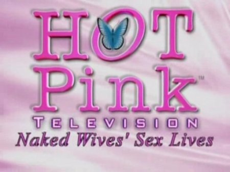 Hot Pink TV: Naked Wives' Sex Lives