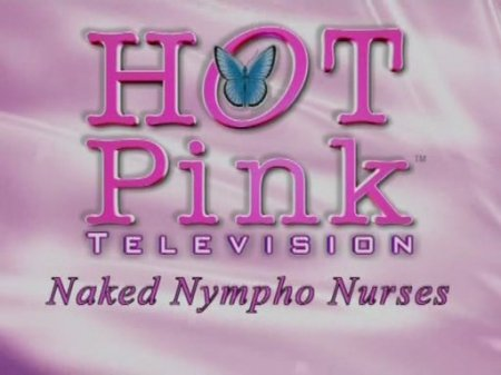 Hot Pink TV: Naked Nympho Nurses