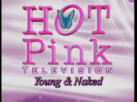 Hot Pink TV: Young and Naked (2000s)