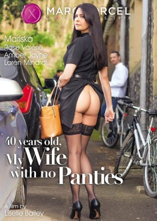 40 Years Old, My Wife With No Panties (SOFTCORE VERSION / 2017)